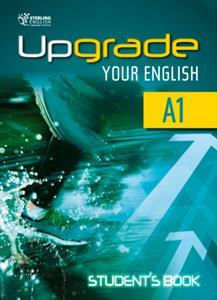 UPGRADE YOUR ENGLISH A1 Student 's Book