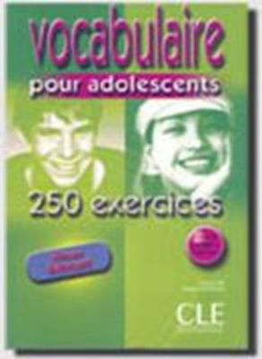 VOCABULAIRE POUR ADOLESCENTS 250 EXERC.NIVEAU DEBUTANT